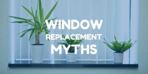 window replacement myths debunked by professional installer Green Eco Solutions